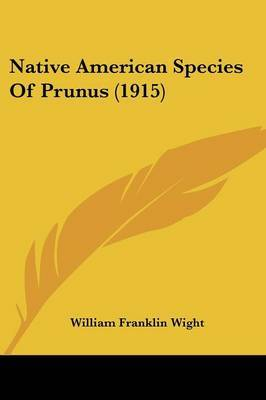 Native American Species of Prunus (1915) by William Franklin Wight image