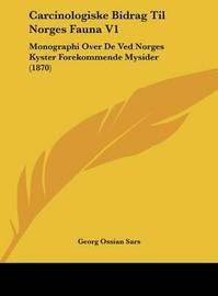 Carcinologiske Bidrag Til Norges Fauna V1: Monographi Over de Ved Norges Kyster Forekommende Mysider (1870) by Georg Ossian Sars
