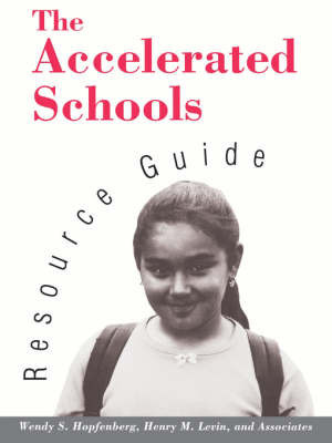 The Accelerated Schools Resource Guide by Wendy S. Hopfenberg