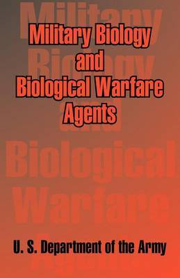 Military Biology and Biological Warfare Agents by U.S. Department of the Army