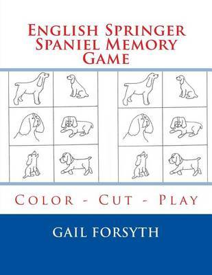 English Springer Spaniel Memory Game: Color - Cut - Play by Gail Forsyth