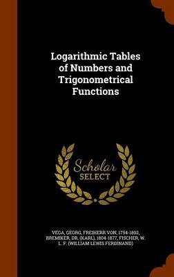 Logarithmic Tables of Numbers and Trigonometrical Functions by Georg Vega