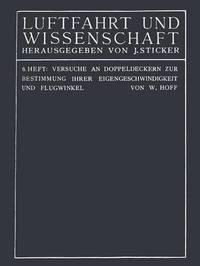 Versuche an Doppeldeckern Zur Bestimmung Ihrer Eigengeschwindigkeit Und Flugwinkel by C Th Wilhelm Hoff