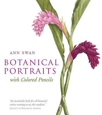 Botanical Portraits with Colored Pencils by Ann Swan