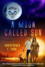 A Moon Called Sun by Christopher F Cobb image