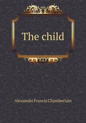 The Child by Alexander Francis Chamberlain