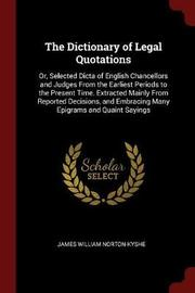 The Dictionary of Legal Quotations by James William Norton-Kyshe
