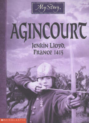 Agincourt: Jenkin Lloyd, France, 1415 (My Story) by Michael Cox image