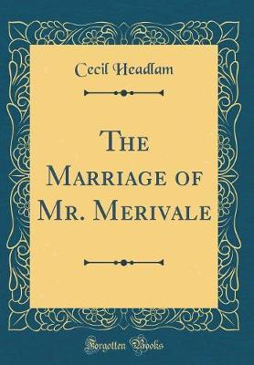 The Marriage of Mr. Merivale (Classic Reprint) by Cecil Headlam