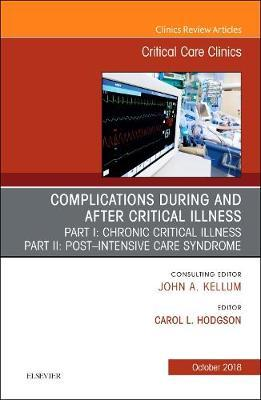 Post-intensive Care Syndrome & Chronic Critical Illness, An Issue of Critical Care Clinics by Carol Hodgson