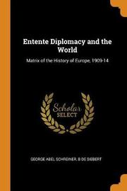 Entente Diplomacy and the World by George Abel Schreiner