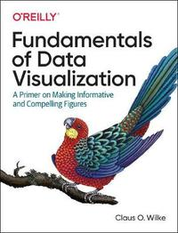 Fundamentals of Data Visualization by Claus Wilke