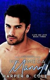 His Omega Manny by Harper B Cole