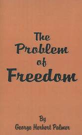 The Problem of Freedom by George , Herbert Palmer image