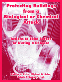 Protecting Buildings from a Biological or Chemical Attack: Actions to Take Before or During a Release by Phillip, N. Price image