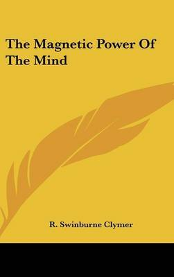 The Magnetic Power of the Mind by R.Swinburne Clymer image