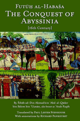 The Conquest of Abyssinia: Futuh Al Habasa by Sihab ad-Din Ahmad bin Abd al-Qader bin