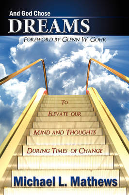 And God Chose Dreams by Michael L. Mathews