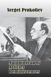 Sergei Prokofiev: Autobiography, Articles, Reminiscences by S. Shlifstein