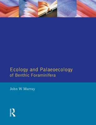 Ecology and Palaeoecology of Benthic Foraminifera by John W. Murray