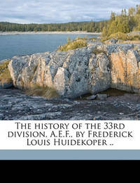 The History of the 33rd Division, A.E.F., by Frederick Louis Huidekoper .. by Frederic Louis Huidekoper