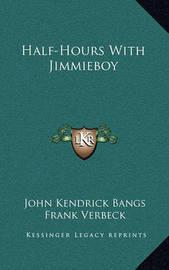 Half-Hours with Jimmieboy Half-Hours with Jimmieboy by John Kendrick Bangs