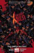 Uncanny X-men Volume 5: The Omega Mutant by Brian Michael Bendis