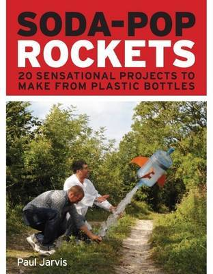 Soda-pop Rockets by Paul Jarvis