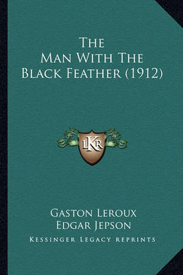 The Man with the Black Feather (1912) by Gaston Leroux