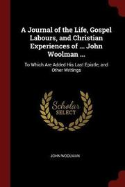 A Journal of the Life, Gospel Labours, and Christian Experiences of ... John Woolman ... by John Woolman image