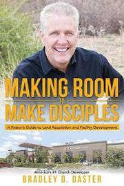 Making Room to Make Disciples by Bradley D Oaster