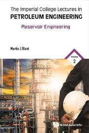 Imperial College Lectures In Petroleum Engineering, The - Volume 2: Reservoir Engineering by Martin Blunt