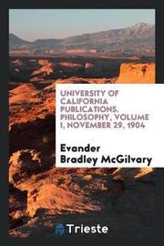 University of California Publications. Philosophy, Volume I, November 29, 1904 by Evander Bradley McGilvary image