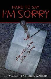 Hard to Say I'm Sorry by L C Markland image