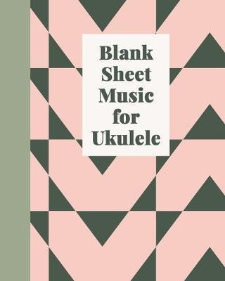 Blank Sheet Music for Ukulele by Hattie Louise Notebooks