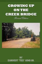 "Growing Up on the Creek Bridge by EARNEST ""TEX"" SIMS SR. image"