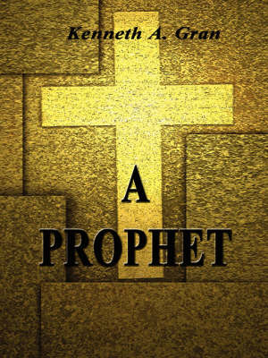 A Prophet by Kenneth A Gran image