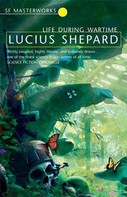 Life During Wartime (S.F.Masterworks) by Lucius Shepard