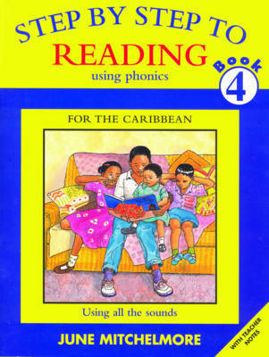 Step by Step to Reading using Phonics for the Caribbean: Book 4: Using all the sounds by June Mitchelmore