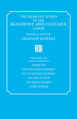 The Dramatic Works in the Beaumont and Fletcher Canon: Volume 7, Henry VIII, The Two Noble Kinsmen, Wit at Several Weapons, The Nice Valour, The Night Walker, A Very Woman by John Fletcher