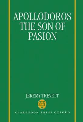 Apollodoros the Son of Pasion by Jeremy Trevett