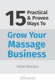 15 Practical & Proven Ways To Grow Your Massage Business by Daniel Ruscigno