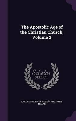 The Apostolic Age of the Christian Church, Volume 2 by Karl Heinrich Von Weizsacker
