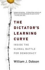 The Dictator's Learning Curve by William J Dobson