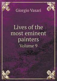 Lives of the Most Eminent Painters Volume 9 by Giorgio Vasari