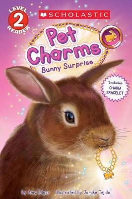 Bunny Surprise (Scholastic Reader, Level 2: Pet Charms #2) by Amy Edgar