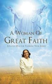 A Woman of Great Faith by Apostle Doctor Florene Jones image