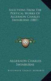 Selections from the Poetical Works of Algernon Charles Swinburne (1887) by Algernon Charles Swinburne