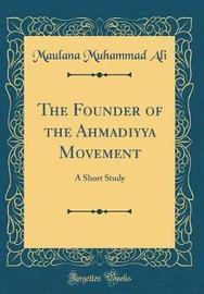 The Founder of the Ahmadiyya Movement by Maulana Muhammad Ali