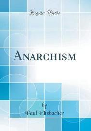 Anarchism (Classic Reprint) by Paul Eltzbacher